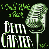 I Could Write a Book, Vol. 1 by Betty Carter