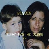 Minha Mãe Me Disse de Bigode MC