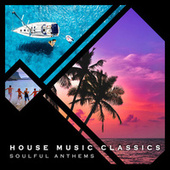 House Music Classics - Soulful Anthems, Volume 1 by Various Artists
