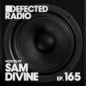 Defected Radio Episode 165 (hosted by Sam Divine) (DJ Mix) von Defected Radio