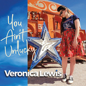 You Ain't Unlucky by Veronica Lewis