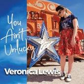 You Ain't Unlucky von Veronica Lewis