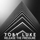 Release the Pressure by Toby Luke