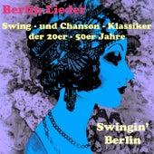 Swingin' Berlin - Swing- Und Chanson-Klassiker der 20er -50er Jahre (Berlin Lieder) von Various Artists