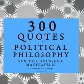 300 Quotes of Political Philosophy with Rousseau, Sun Tzu & Machiavelli von Rousseau