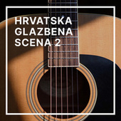 Hrvatska glazbena scena 2 by Various Artists