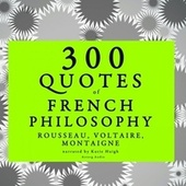 300 Quotes of French Philosophy: Montaigne, Rousseau, Voltaire von Montaigne