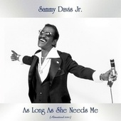 As Long As She Needs Me (Remastered Edition) by Sammy Davis, Jr.