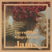 Incredible Gingerbread Jams by Bobby Boris Pickett, Bobby Helms, The Beverly Sisters, Tommy Regan, The Crew Cuts, Christmas Songs, The Tune Weavers, George Formby, Jackie