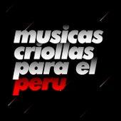 Músicas Criollas Para El Perú by Various Artists