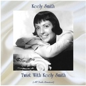 Twist With Keely Smith (All Tracks Remastered) van Keely Smith