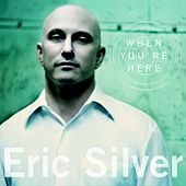 When You're Here by Eric Silver