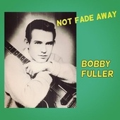 Not Fade Away von Bobby Fuller Four
