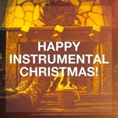 Happy Instrumental Christmas! de Richard Rossbach, John St. John, Starlite Orchestra, Ashley Tappen, Ion Vanescu, Saxophone Dreamsound, Starlite Singers
