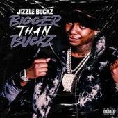 Bigger Than Buckz by Jizzle Buckz