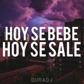 Hoy Se Bebe, Hoy Se Sale de Dura DJ