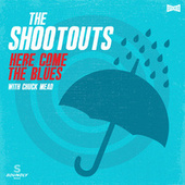 Here Come the Blues by The Shootouts
