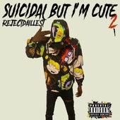 Suicidal but I'm Cute 2 by Reject da Illest