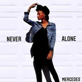 Never Alone by Mercedes