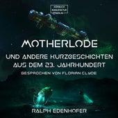 Motherlode - Und andere Kurzgeschichten aus dem 23. Jahrhundert (ungekürzt) von Ralph Edenhofer