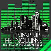 Pump Up the Volume (The Finest in Progressive House Vol. 3) by Various Artists