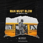 Man Must Blow (feat. TKB The Mantra) by Jay Smith