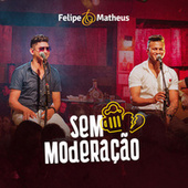 Sem Moderação (Ao Vivo) by Felipe e Matheus