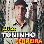 Só Xote by Toninho Ferreira