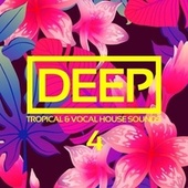 Deep, Vol. 4: Tropical & Vocal House Sounds by Various Artists