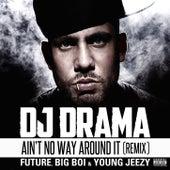 Ain't No Way Around It Remix feat. Future, Big Boi & Young Jeezy von DJ Drama