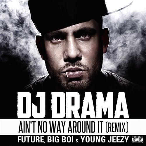 Ain't No Way Around It Remix feat. Future, Big Boi & Young Jeezy by DJ Drama