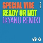 Ready or Not (KYANU Remix) von Special Vibe