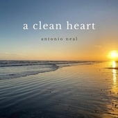 A Clean Heart by Antonio Neal