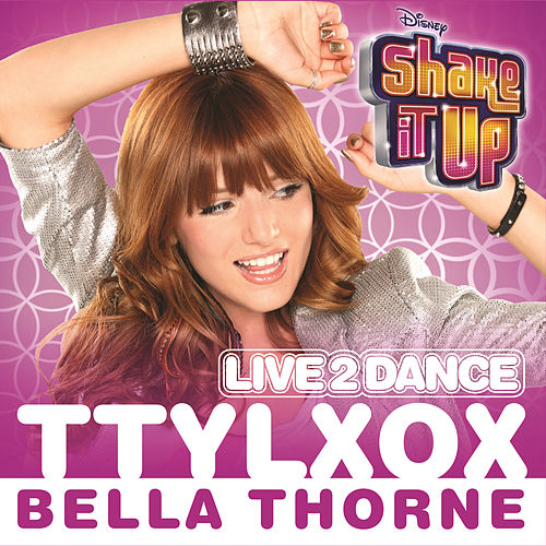 TTYLXOX (From 'Shake It Up: Live 2 Dance') by Bella Thorne