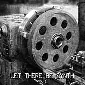 Let There Be Synth - Volume 1 by Various Artists