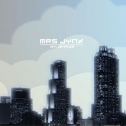 Atlanta Ep by Mrs Jynx
