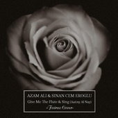 Give me the flute and sing by Azam Ali
