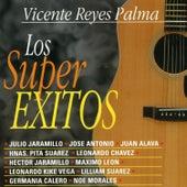 Vicente Reyes Palma. Los Super Éxitos by Various Artists