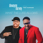 What the Lord Allows by Pastor DeWayne Harvey & Greater Blessings Praise Team