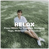 Relax: Piano Music for Sleeping, Studying, Yoga, Meditation, Relaxation von Various Artists