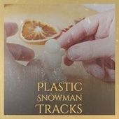 Plastic Snowman Tracks by Trini Lopez, The Drifters, The Hi Tones, The Crew Cuts, Carlene Carter, Johnny Collins