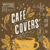 Café Covers, Vol. 2 by Various Artists