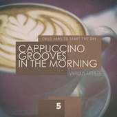 Cappuccino Grooves In The Morning - cup 5 by Montecarlo Hotel, Sofa Grooves, Elevation, M.V. Project, Human Beats, Adrienne Gowan, Revera Project, Attilio Casati, Benjamin White, Klub 59 Bianco, Julian Cruz, A.T. Project, Julian Morales, Fresh Fusion, The Blue Sofa, Ducan Janssen, Dr. Drummer