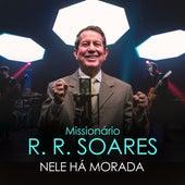 NEle Há Morada de Missionário RR Soares