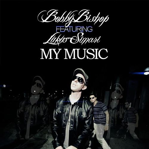 My Music (feat. Lukus Simari) - Single by Bobby Bishop