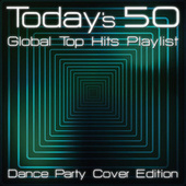 Today's 50 Global Top Hits Playlist - Dance Party Cover Edition van Various Artists