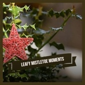 Leafy Mistletoe Moments de Roy Wood, The Four Pennies, Bobby Boris Pickett and the Crypt Kickers, Paul