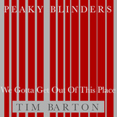 We Gotta Get Out of This Place von Peaky Blinders