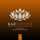 Bar Moods 3 (A Fine Selection of Bar Sounds from Deep House to Vocal House & Nu-Disco) de Various Artists
