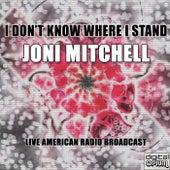I Don't Know Where I Stand (Live) von Joni Mitchell
